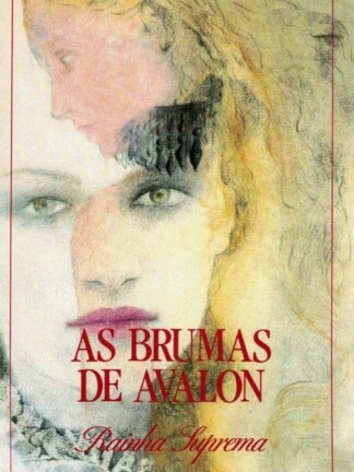 As Brumas de Avalon - Rainha Suprema de Marion Zimmer Bradley