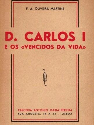 D. Carlos I e os «Vencidos da Vida» de F. A. Oliveira Martins