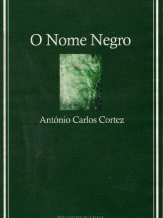 O Nome Negro de António Carlos Cortez
