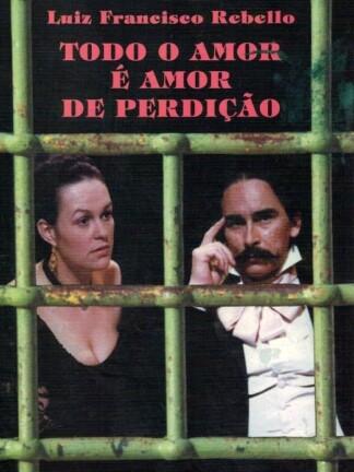 Todo o Amor é Amor de Perdição de Luiz Francisco Rebello