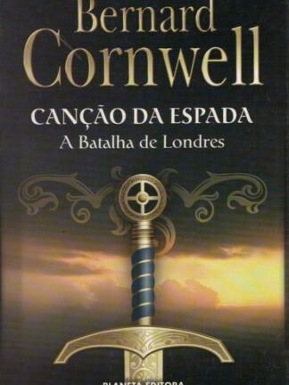 Canção da Espada - A Batalha de Londres de Bernard Cornwell