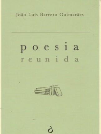 Poesia Reunida de João Luís Barreto Guimarães