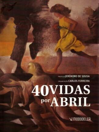 40 Vidas por Abril de Carlos Ferreira