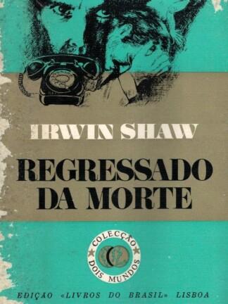 Regressado da Morte de Irwin Shaw
