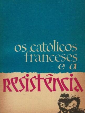Os Católicos Franceses e a Resistência de Jacques Duquesne
