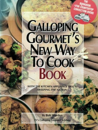 Galloping Gourmet's New Way to Cook Book de Bob Warden