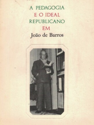 A Pedagogia e o Ideal Republicano de João de Barros