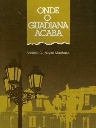 Onde o Guadiana Acaba de António C. Ribeiro Machado