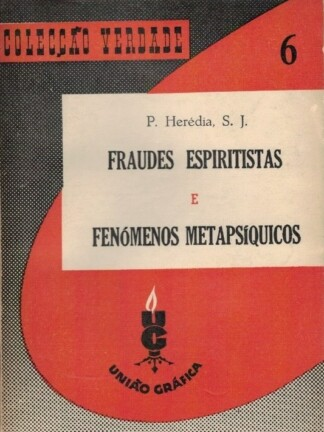 Fraudes Espiritistas e Fenómenos Metapsíquicos de P. Herédia S. J