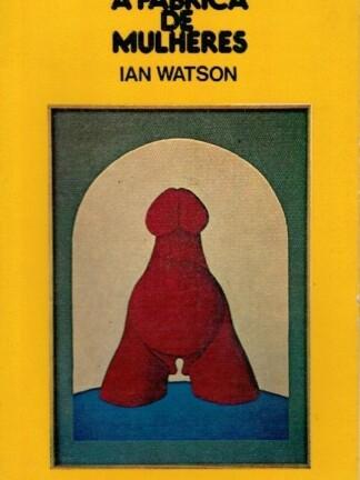 A Fábrica de Mulheres de Ian Watson