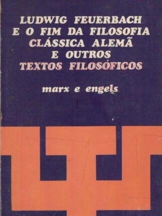 Ludwig Feurbach e o Fim da Filosofia Clássica Alemã de Marx