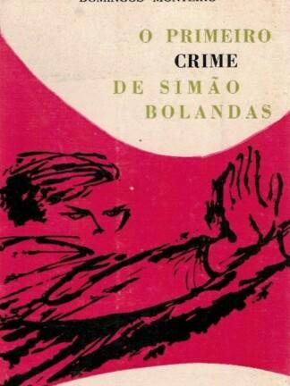 O Primeiro Crime de Simão Bolandas de Domingos Monteiro
