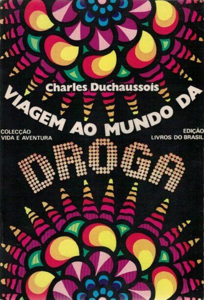 Viagem ao Mundo da Droga de Charles Duchaussois