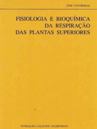 Fisiologia e Bioquímica da Respiração das Plantas Superiores de José Contreiras