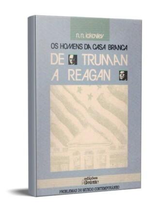 Os Homens da Casa Branca: De Truman a Reagen de N. N. Iakovlev