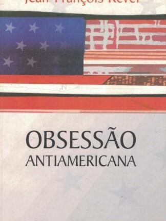 Obsessão Antiamericana de Jean-François Revel