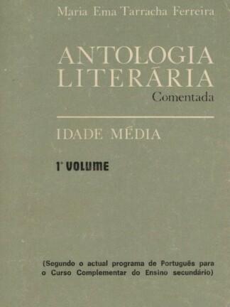 Antologia Literária Comentada - Idade Média (1º Volume) de Maria Ema Tarracha Ferreira