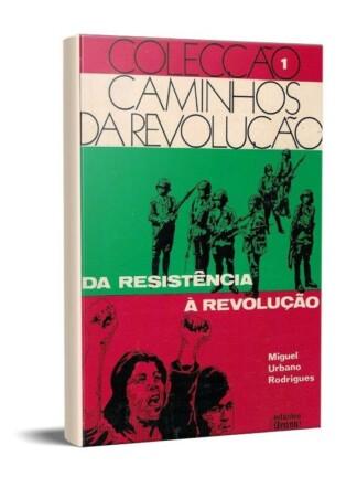Da Resistência à Revolução de Miguel Urbano Rodrigues