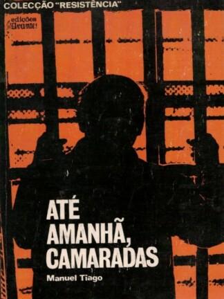 Até Amanhã, Camaradas de Manuel Tiago