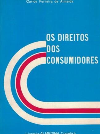 Os Direitos dos Consumidores de Carlos Ferreira de Almeida