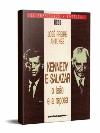 Kennedy e Salazar de José Freire Antunes