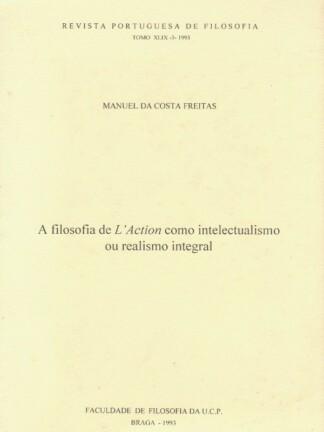 A Filosofia de L' Action como intelectualismo ou Realismo Integral de Manuel da Costa Freitas