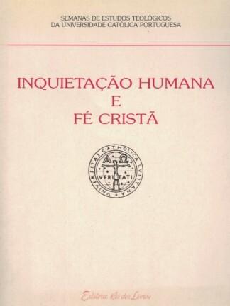 Inquietação Humana e Fé Cristã de Universidade Católica Portuguesa