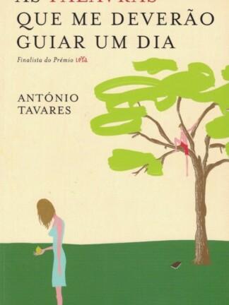 As Palavras Que Deverão Guiar um Dia de António Tavares.