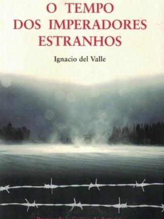 O Tempo dos Imperadores Estranhos de Ignacio del Valle