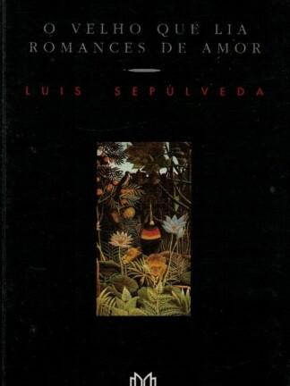 O Velho Que Lia Romances de Amor de Luís Sepúlveda