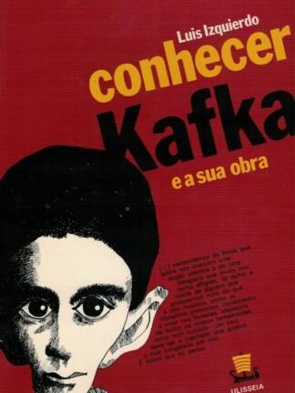 Conhecer Kafka e a sua obra de Luis Izquierdo