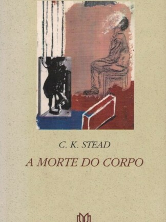 A Morte do Corpo de C. K. Stead