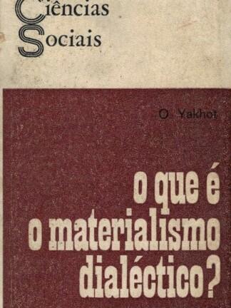 O Que é o Materialismo Dialéctico? de O. Yakhot