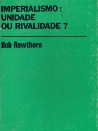Imperalismo: Unidade ou Rivalidade? de Bob Rowthorn
