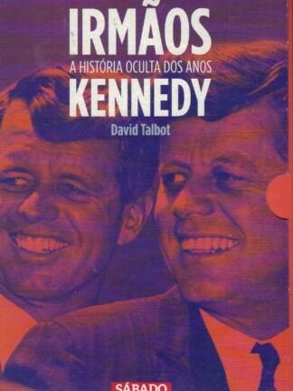 Irmãos - A História Oculta dos Anos Kennedy de David Talbot