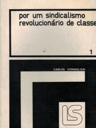 Por um Sindicalismo Revolucionário de Classe de Carlos Consigleri