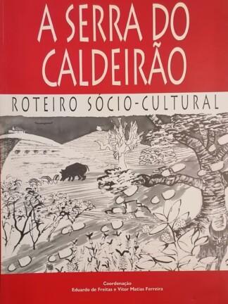 A Serra do Caldeirão: Roteiro Sócio-Cultural de Eduardo de Freitas