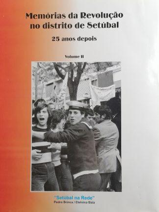 Memórias da Revolução no Distrito de Setúbal (Vol.II) de Pedro Brinca