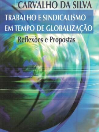 Trabalho e Sindicalismo em Tempo de Globalização de Manuel Carvalho da Silva