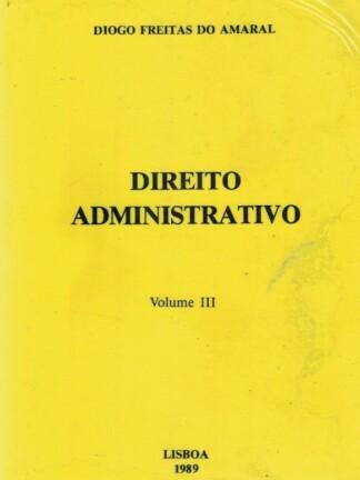 Direito Administrativo (Vol.III) de Diogo Freitas do Amaral