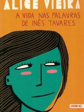 A Vida nas Palavras de Inês Tavares de Alice Vieira