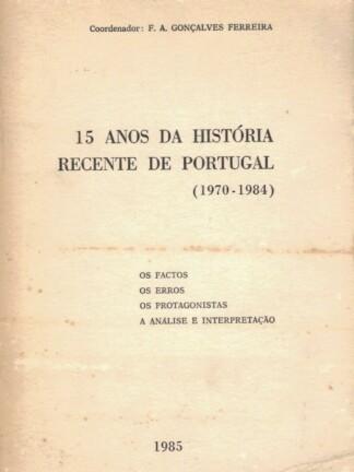 15 Anos da História Recente de Portugal (1970-1984) de F. A. Gonçalves Ferreira
