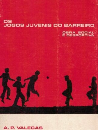 Os Jogos Juvenis do Barreiro: Obra Social e Desportiva de A. P. Valegas