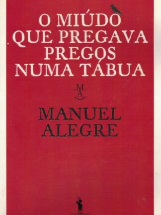 O Miúdo Que Pregava Pregos Numa Tábua de Manuel Alegre