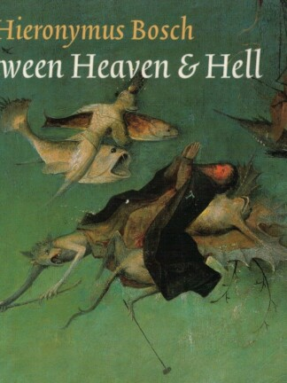 Hieronymus Bosch: Between Heaven & Hell de Chris Will