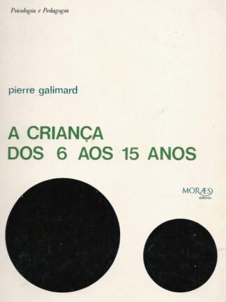 A Criança dos 6 Aos 15 Anos de Pierre Galimard