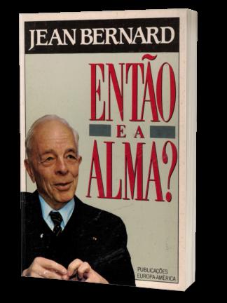 Então e a Alma? de Jean Bernard