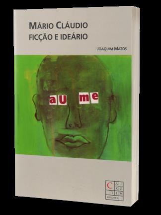 Mário Claúdio: Ficção e Ideário de Joaquim Matos