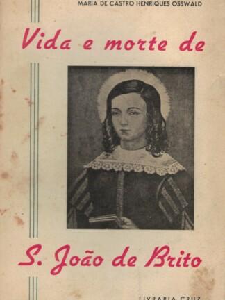 Vida e Morte de S. João de Brito de Maria de Castro Henriques Osswald