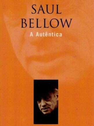 A Autêntica de Saul Bellow